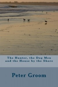 The Hunter, The Dog Men and the House by the Shore